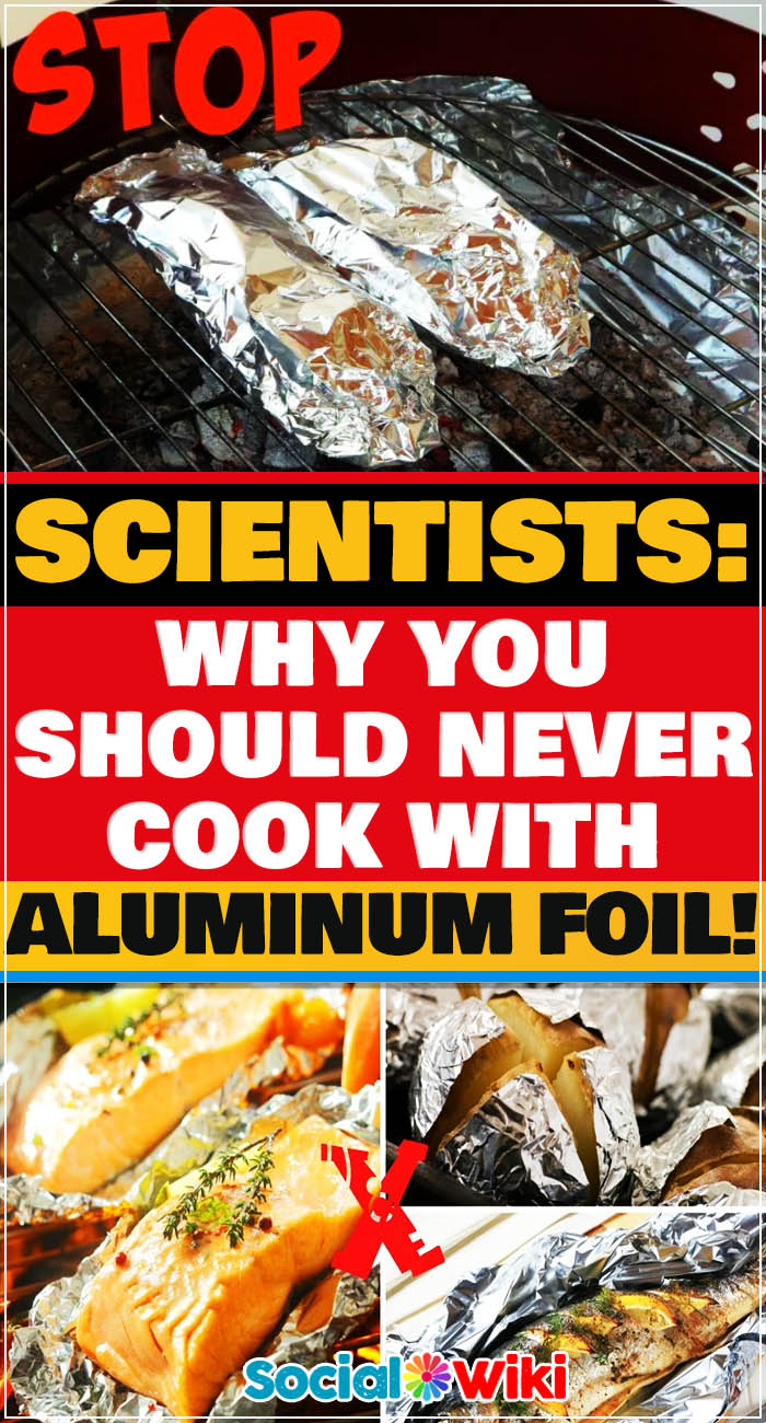 Scientists: Why you should never ever cook with aluminum foil! 8